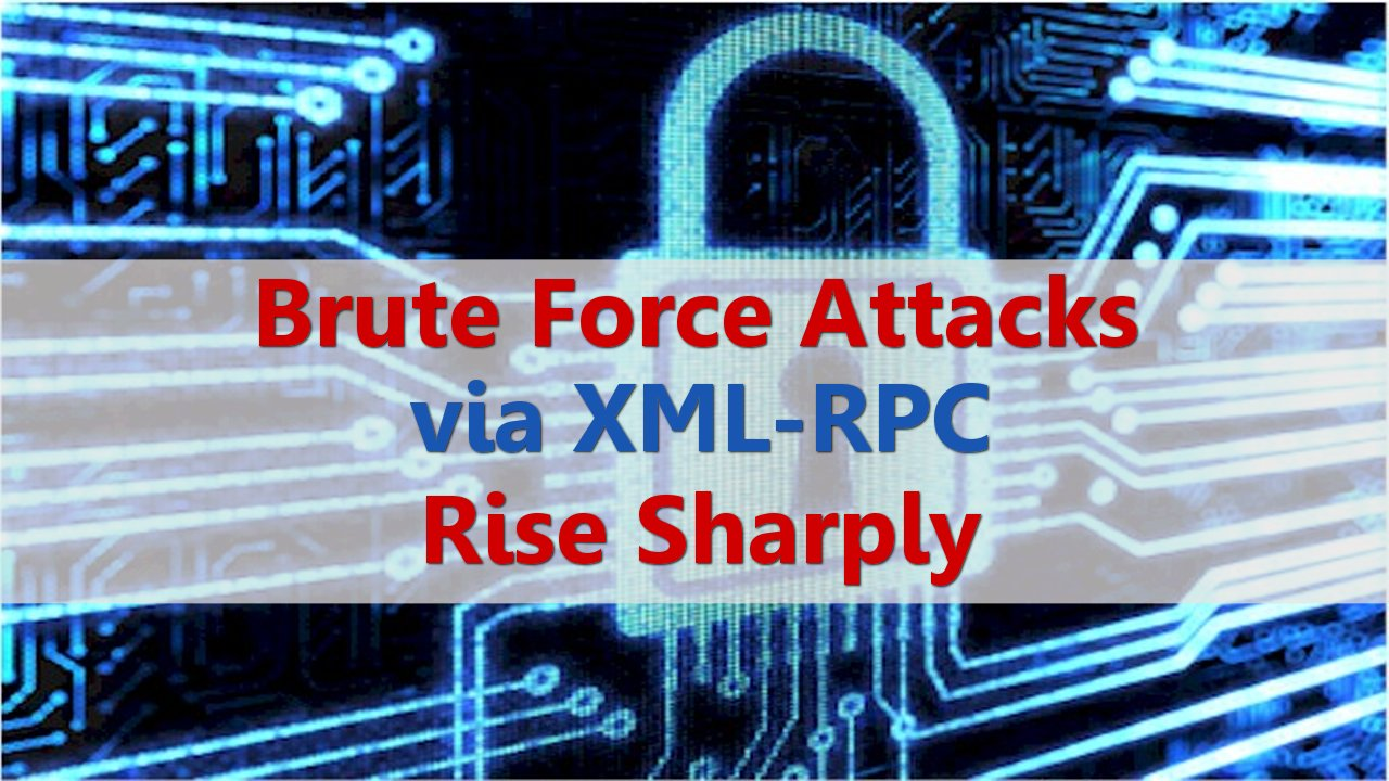 Brute Force Attacks via XMLRPC Rise Sharply