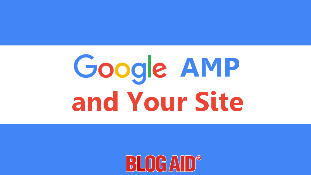 Google Amp and Your Site
