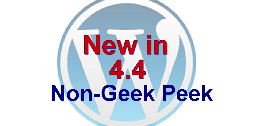 New in WordPress 4.4 - A Non-Geek Peek