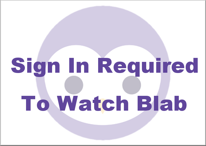 Sign In Required to Watch Blabs