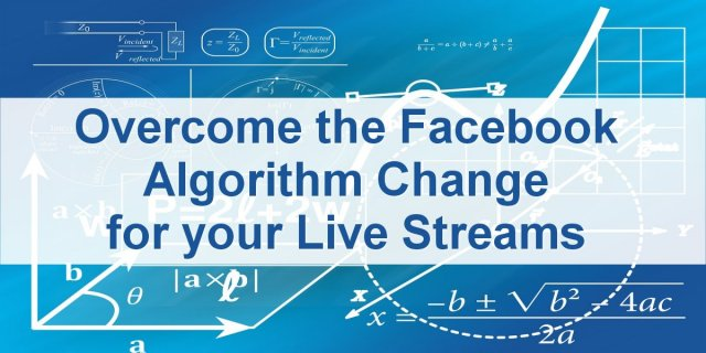 Overcome Facebook Algorithm Change for Live Streams