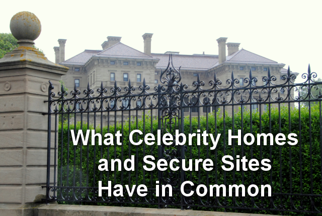 What Celebrity Homes and Secure Sites Have in Common