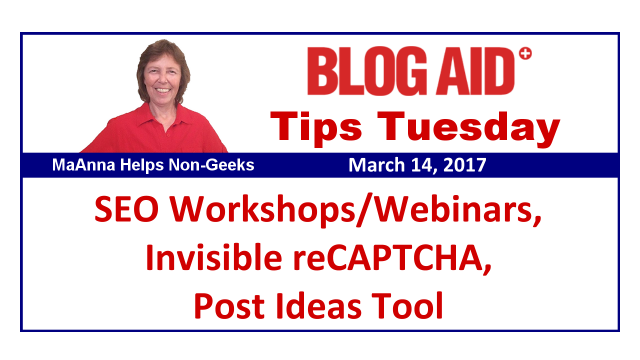 Tips Tuesday  - SEO Workshops and Webinars, Invisible reCAPTCHA, Post Ideas Tool