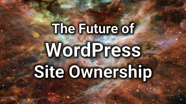The Future of WordPress Site Ownership
