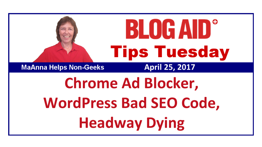 Tips Tuesday – Chrome Ad Blocker, WordPress Bad SEO Code, Headway Dying