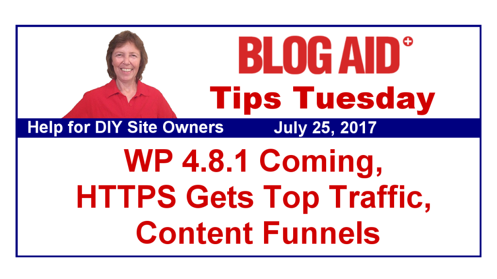 Tips Tuesday – WP 4.8.1 Coming, HTTPS Gets Top Traffic, Content Funnels