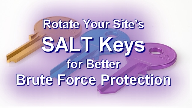 Rotate Your Site's SALT Keys for Better Brute Force Protection