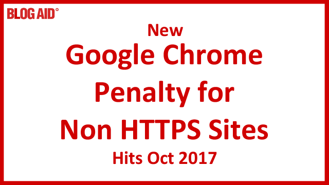 Google Chrome Penalty for Non HTTPS Sites Hits October 2017