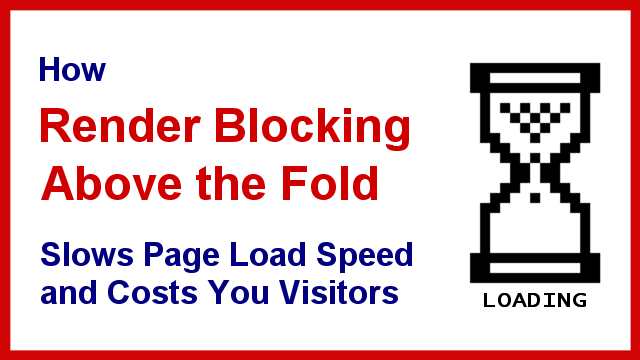 How Render Blocking Above the Fold Slows Page Load and Costs You Visitors