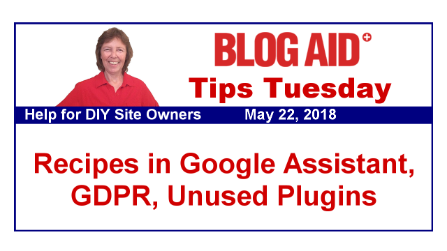 Tips Tuesday – Recipes in Google Assistant, GDPR, Unused Plugins