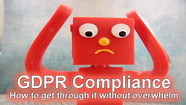 GDPR Compliance: How to Get Through it Without Overwhelm