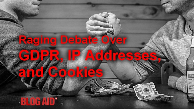 Raging Debate Over GDPR, IP Addresses, and Cookies