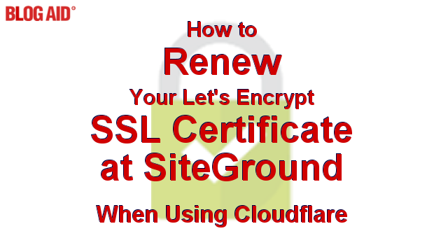 How to Renew Your Let's Encrypt SSL Certificate at SiteGround When Using Cloudflare