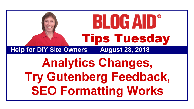 Tips Tuesday – Analytics Changes, Gutenberg, SEO Formatting Works