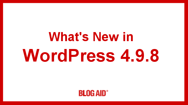 What's New in WordPress 4.9.8