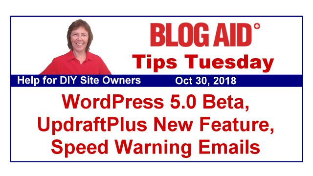 Tips Tuesday – WordPress 5.0 Beta, UpdraftPlus New Feature, Speed Warning Emails