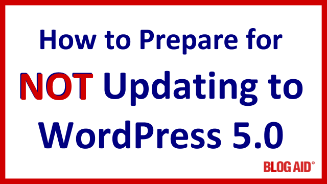 How to Prepare for NOT Updating to WordPress 5.0