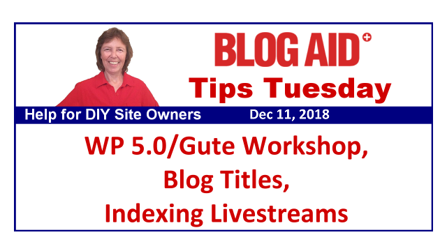 Tips Tuesday – WP 5.0/Gute Workshop, Blog Titles, Indexing Livestreams