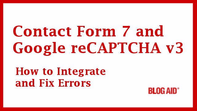 Contact Form 7 and Google reCAPTCHA v3: How to Integrate and