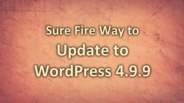 Sure Fire Way to Update to WordPress 4.9.9