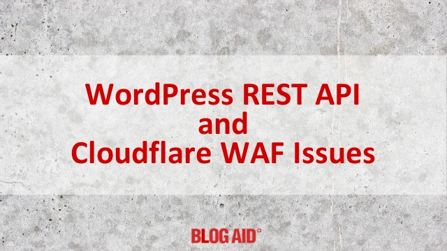 WordPress REST API and Cloudflare WAF Issues