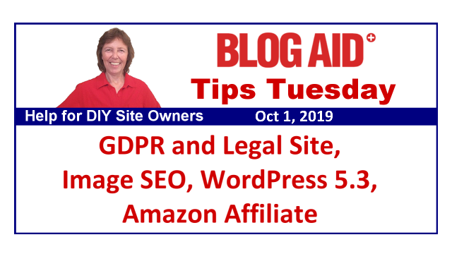 Tips Tuesday – GDPR and Legal Site, Image SEO, WordPress 5.3, Amazon Affiliate