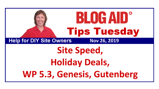 Tips Tuesday – Site Speed, Holiday Deals, WP 5.3, Genesis, Gutenberg.