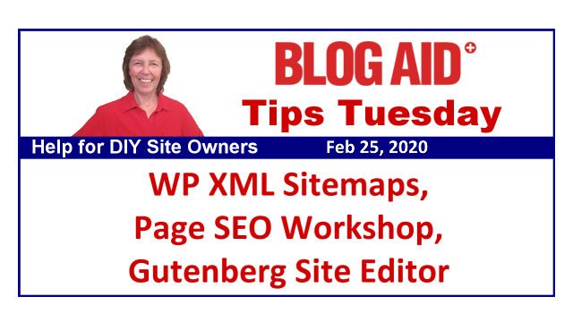 Tips Tuesday – WP XML Sitemaps, Page SEO Workshop, Gutenberg Site Editor