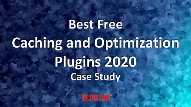 Best Free Caching and Optimization Plugins 2020 Case Study