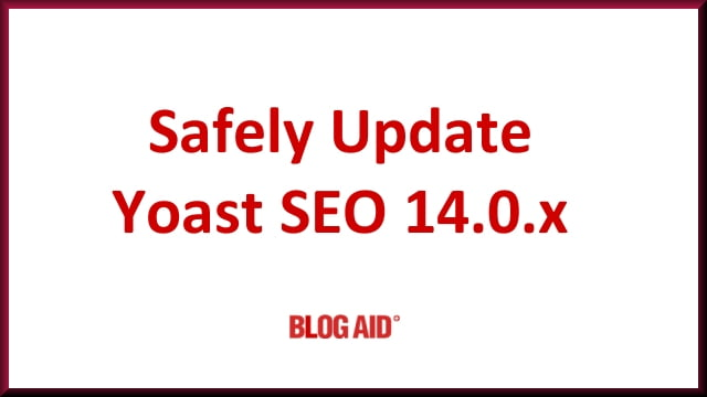 Safely Update Yoast SEO 14.0.x