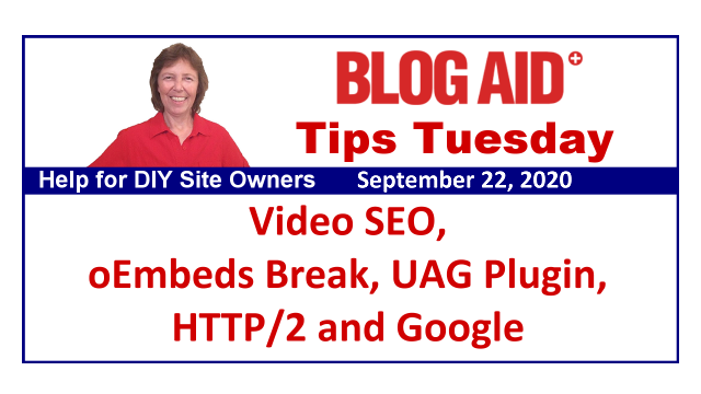 Tips Tuesday – Video SEO, oEmbeds Break, UAG Plugin, HTTP/2 and Google