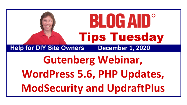 Tips Tuesday – Gutenberg Webinar, WordPress 5.6, PHP Updates, ModSecurity and UpdraftPlus