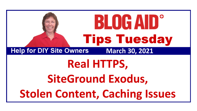 Tips Tuesday – Real HTTPS, SiteGround Exodus, Stolen Content, Caching Issues